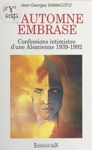 Jean-Georges Samacoïtz - L'automne embrasé : confessions intimistes d'une Alsacienne (1939-1992).