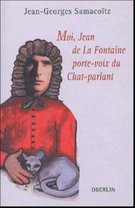 Jean-Georges Samacoïtz - Moi, Jean de La Fontaine porte-voix du Chat-parlant.