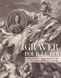 Jean-Gérald Castex - Graver pour le roi - Les collections de la chalcographie du Louvre.