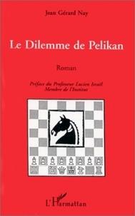 Jean-Gérard Nay - Le dilemme de Pelikan.