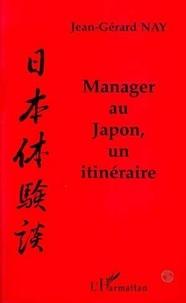 Jean-Gérard Nay - Manager au Japon, un itinéraire.