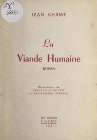 Jean Germe et Marie-Pierre Fessieux - La viande humaine.