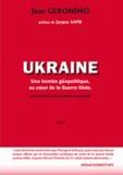 Jean Geronimo - Ukraine - Une bombe géopolitique, au coeur de la Guerre tiède : les dérives d'un putsch manipulé.