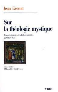Jean Gerson et Marc Vial - Sur la théologie mystique.