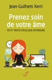 Jean-Ghilhem Xerri et Jean-Guilhem Xerri - Prenez soin de votre âme - Petit traité d'écologie intérieure.