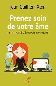 Livres à téléchargement gratuit Rapidshare Prenez soin de votre âme  - Petit traité d'écologie intérieure MOBI iBook PDF par Jean-Ghilhem Xerri, Jean-guilhem Xerri