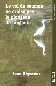 Jean Ghyssens - Le vol du saumon ne croise pas le plongeon du pingouin - Roman contemporain.