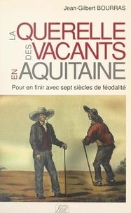 Jean-Gilbert Bourras et Alain Broqua - La querelle des vacants en Aquitaine - Pour en finir avec sept siècles de féodalité.