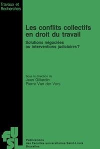 Jean Gillardin et Pierre Van Der Vorst - Les conflits collectifs en droit du travail - Solutions négociées ou interventions judiciaires?.