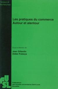 Jean Gillardin et Didier Putzeys - Les pratiques du commerce autour et alentour.