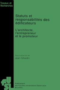 Jean Gillardin - Statuts et responsabilités des édificateurs - L'architecte, l'entrepreneur et le promoteur.