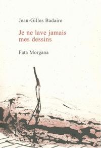 Jean-Gilles Badaire - Je ne lave jamais mes dessins.