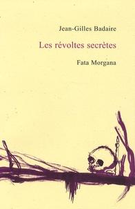 Jean-Gilles Badaire - Les révoltes secrètes.