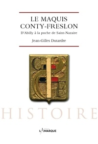 Jean-Gilles Dutardre - Le maquis Conty-Freslon - D'Abilly à la poche de Saint-Nazaire.