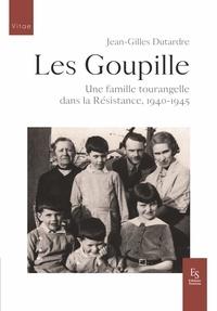 Jean-Gilles Dutardre - Les Goupille - Une famille tourangelle dans la Résistance.