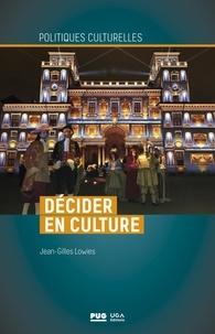 Jean-Gilles Lowies - Décider en culture.