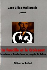 Jean-Gilles Malliarakis - La faucille et le croissant - Islam et Bolchevisme au congrès de Bakou.