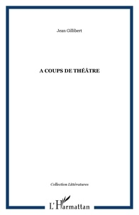 Jean Gillibert - A coups de théâtre.