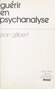 Jean Gillibert et Jacques Chazaud - Guérir en psychanalyse.