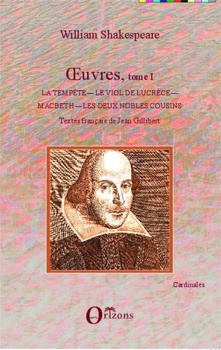 Jean Gillibert - Oeuvres, tome I - La tempête ; Le viol de Lucrèce ; Macbeth ; Les deux nobles cousins.