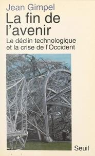 Jean Gimpel et Jean-Marc Lévy-Leblond - La fin de l'avenir - La technologie et le déclin de l'occident.