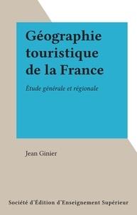 Jean Ginier - Géographie touristique de la France - Étude générale et régionale.