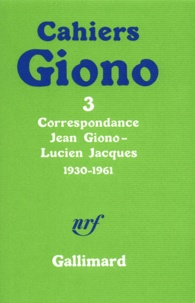 Jean Giono - Cahiers Giono Correspondance Jean : Correspondance Jean Giono-Lucien Jacques1930-1961.