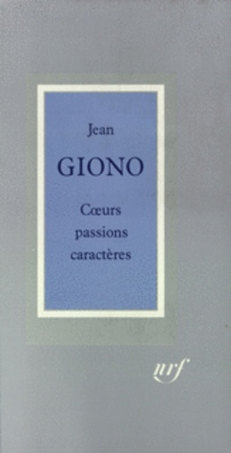 Jean Giono - Coeurs, passions, caractères.