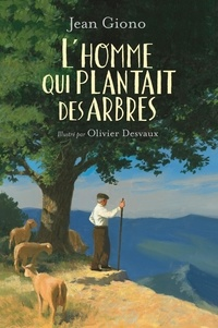 Jean Giono et Olivier Desvaux - L'homme qui plantait des arbres.