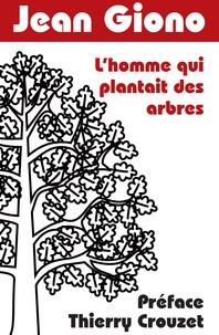 Jean Giono et Thierry Crouzet - L'homme qui plantait des arbres - Préface Thierry Crouzet.