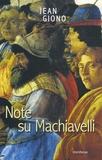 Jean Giono - Note su Machiavelli. - Con uno scritto su Firenze.
