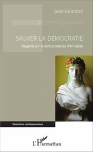 Jean Girardon - Sauver la démocratie - Regards sur la démocratie au XXIe siècle.