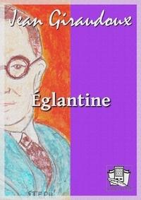 Jean Giraudoux - Eglantine.