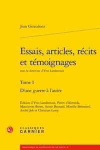 Jean Giraudoux et Yves Landerouin - Essais, articles, récits et témoignages - Tome 1, D'une guerre à l'autre.