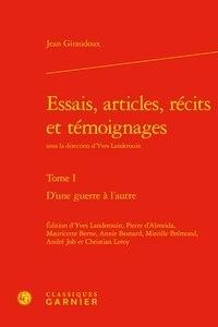 Jean Giraudoux et Yves Lauderouin - Essais, articles, récits et témoignages - Tome 1, D'une guerre à l'autre.