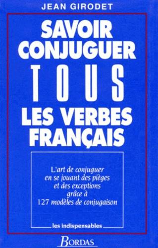 Savoir Conjuguer Tous Les Verbes Francais De Jean Girodet Livre Decitre