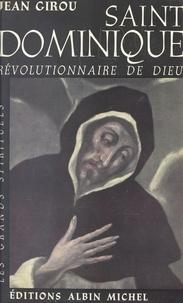 Jean Girou et Omer Englebert - Saint Dominique - Révolutionnaire de Dieu.
