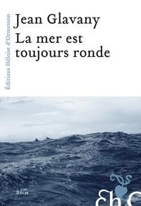 Jean Glavany - La mer est toujours ronde.