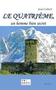Jean Gobert - Le quatrième, un homme bien secret.