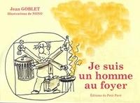 Jean Goblet - Je suis un homme au foyer - Une biographie presque entièrement vraie.