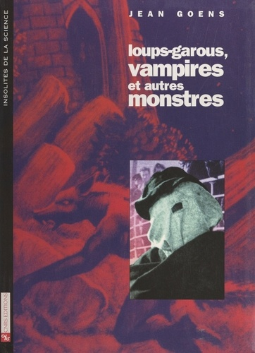 Jean Goens et J.-L. Charmet - Loups-garous, vampires et autres monstres - Enquêtes médicales et littéraires.