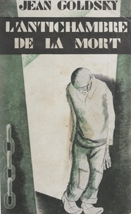 Jean Goldsky - L'antichambre de la mort.