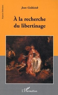 Jean Goldzink - A la recherche du libertinage.