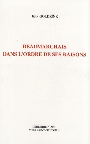 Jean Goldzink - Beaumarchais dans l'ordre de ses raisons.
