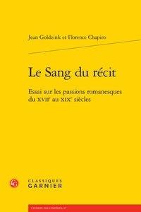 Jean Goldzink et Florence Chapiro - Le sang du récit - Essai sur les passions romanesques du XVIIe au XIXe siècles.