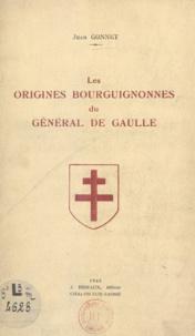 Jean Gonnet - Les origines bourguignonnes du général de Gaulle.