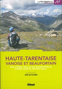 Jean Gotteland - Haute-Tarentaise, Vanoise et Beaufortain - Aime, La Plagne, Peisey, Les Arcs, Bourg-Saint-Maurice, La Rosière, Sainte-Foy, Val-d'Isère, Tignes....