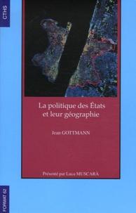 Jean Gottmann - La politique des Etats et leur géographie.
