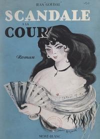 Jean Goudal - Scandale à la Cour.