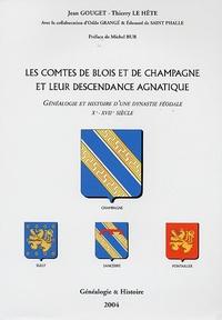 Jean Gouget et Thierry Le Hête - Les comtes de Blois et de Champagne et leur descendance agnatique - Généalogie et histoire d'une dynastie féodale Xe-XVIIe siècle.